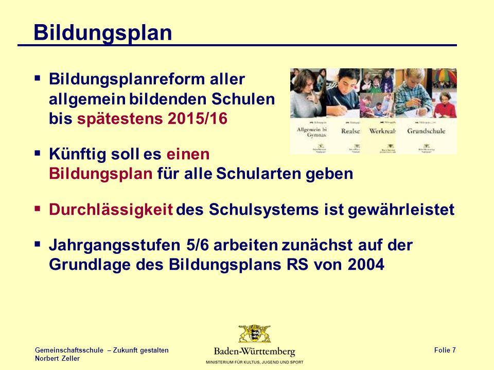 Folie 7 Gemeinschaftsschule – Zukunft gestalten Norbert Zeller Bildungsplan Bildungsplanreform aller allgemein bildenden Schulen bis spätestens 2015/1