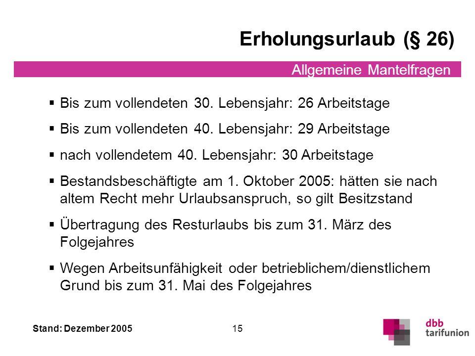 Stand: Dezember 2005 14 Allgemeine Mantelfragen Zeugnis Zeugnis (§ 35) Endzeugnis: Art/Dauer der Tätigkeit inklusive Führung und Leistung Zwischenzeug