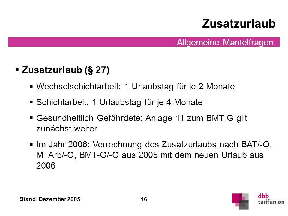 Stand: Dezember 2005 15 Allgemeine Mantelfragen Erholungsurlaub (§ 26) Bis zum vollendeten 30. Lebensjahr: 26 Arbeitstage Bis zum vollendeten 40. Lebe