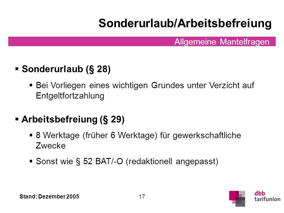 Stand: Dezember 2005 16 Allgemeine Mantelfragen Zusatzurlaub Zusatzurlaub (§ 27) Wechselschichtarbeit: 1 Urlaubstag für je 2 Monate Schichtarbeit: 1 U
