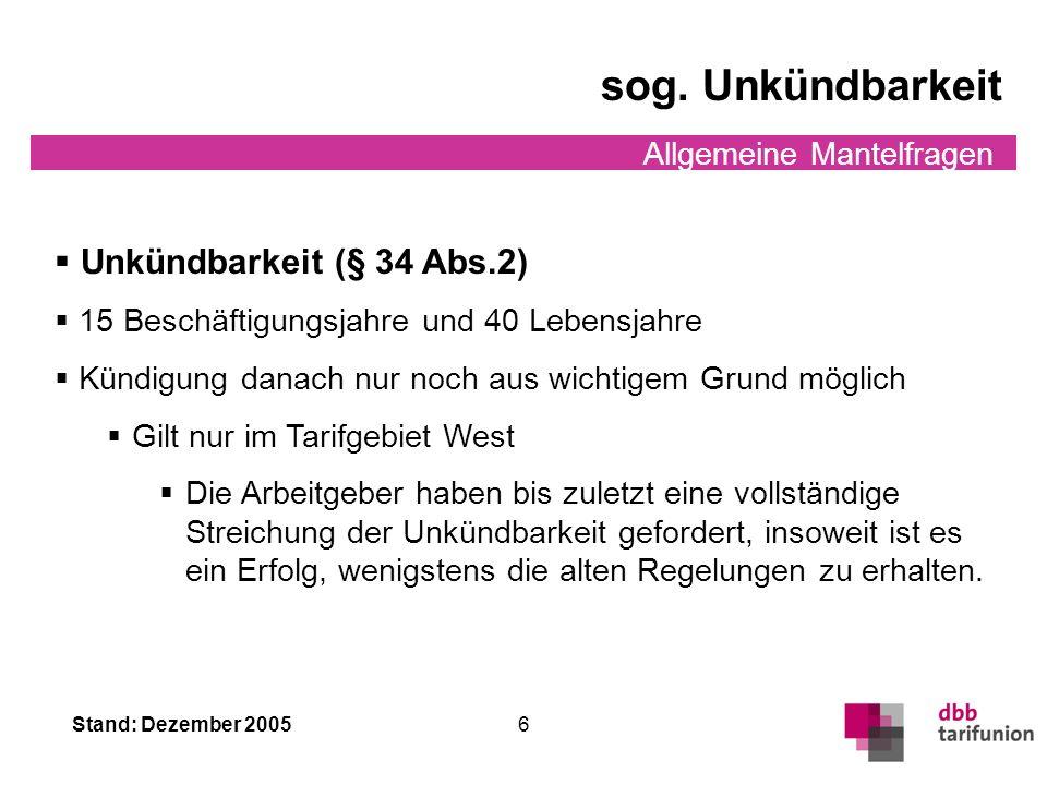 Stand: Dezember 2005 5 Allgemeine Mantelfragen Qualifizierung Qualifizierung (§ 5) Rahmenregelung Nähere Ausgestaltung durch Dienst-/Betriebsvereinbar