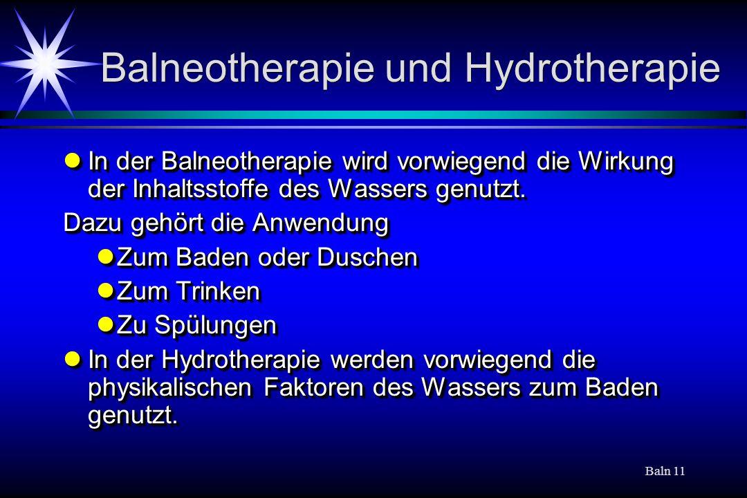 Baln 11 Balneotherapie und Hydrotherapie In der Balneotherapie wird vorwiegend die Wirkung der Inhaltsstoffe des Wassers genutzt.