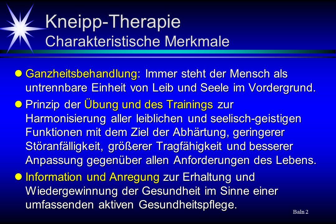 Baln 3 Physiotherapie nach Kneipp Die 5 Säulen Hydrotherapie und verwandte Verfahren Hydrotherapie und verwandte Verfahren Bewegungstherapie Bewegungstherapie Ernährungstherapie Ernährungstherapie Phytotherapie Phytotherapie Psychohygiene und Erziehung zur Gesundheit (Ordnungstherapie) Psychohygiene und Erziehung zur Gesundheit (Ordnungstherapie)