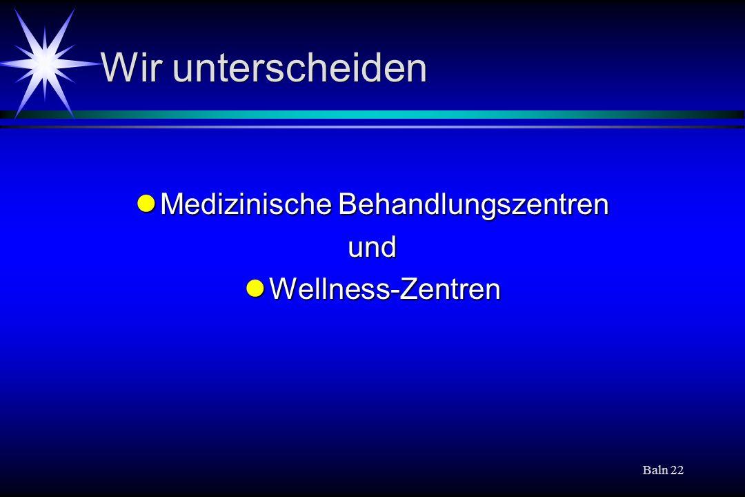 Baln 22 Wir unterscheiden Medizinische Behandlungszentren Medizinische Behandlungszentrenund Wellness-Zentren Wellness-Zentren