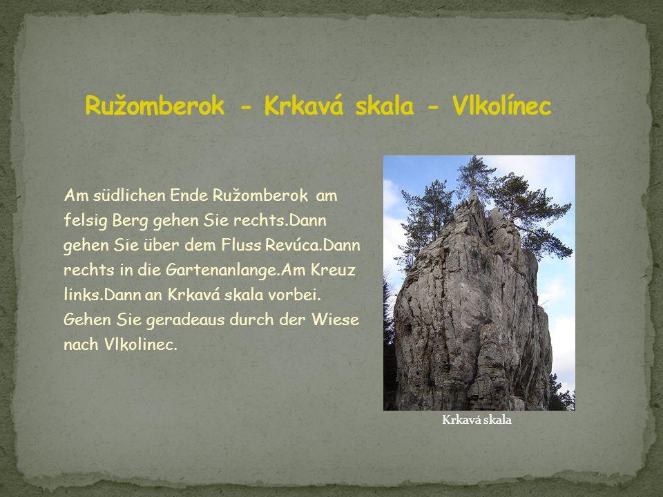 Am südlichen Ende Ružomberok am felsig Berg gehen Sie rechts.Dann gehen Sie über dem Fluss Revúca.Dann rechts in die Gartenanlange.Am Kreuz links.Dann an Krkavá skala vorbei.