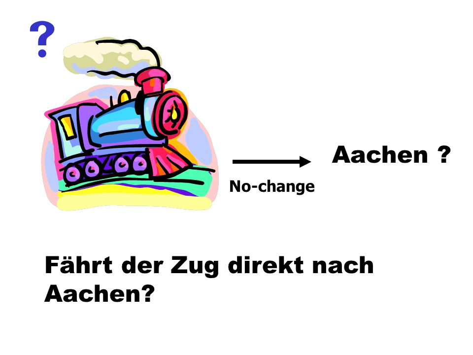 Fährt der Zug direkt nach Aachen? No-change Aachen ?