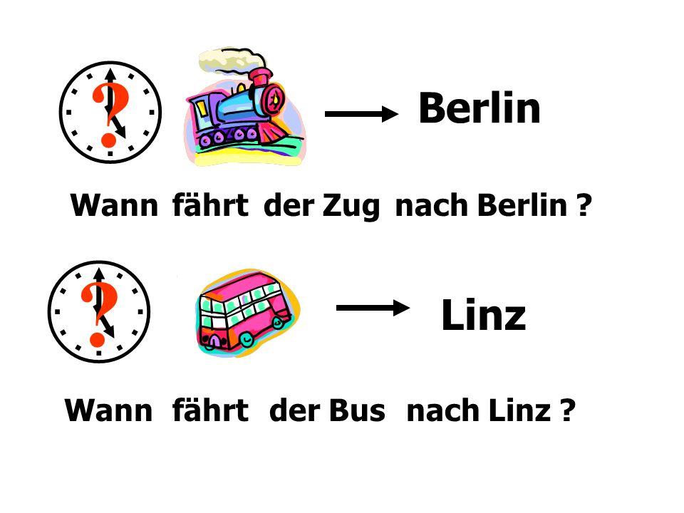 ? ? Wannfährtder Zugnach Berlin ? Berlin Linz Wannfährtder Busnach Linz ?