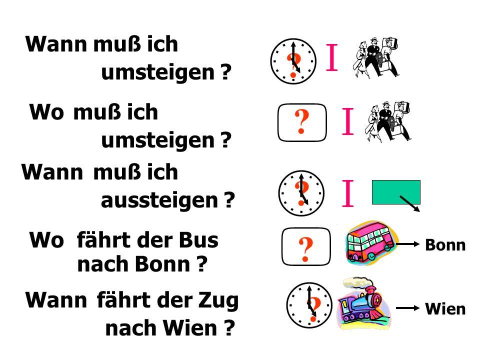 I I I Bonn Wien Wann Wo muß ich umsteigen .aussteigen .