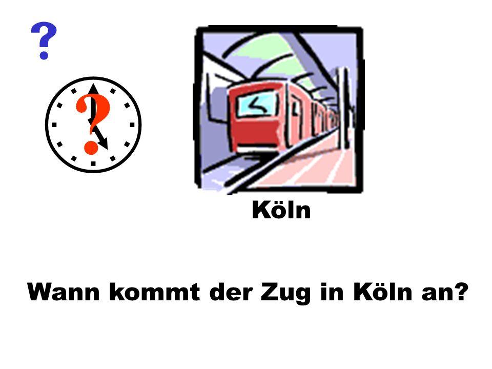 Wann kommt der Zug in Köln an? ? Köln