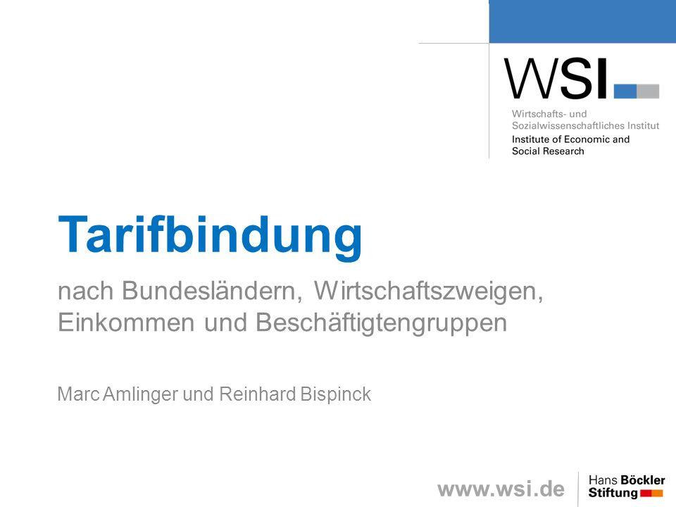 www.wsi.de Tarifbindung nach Bundesländern, Wirtschaftszweigen, Einkommen und Beschäftigtengruppen Marc Amlinger und Reinhard Bispinck