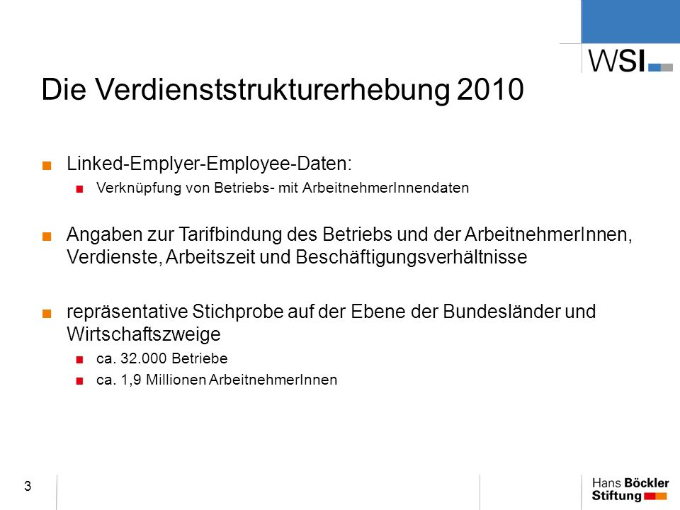 Die Verdienststrukturerhebung 2010 Linked-Emplyer-Employee-Daten: Verknüpfung von Betriebs- mit ArbeitnehmerInnendaten Angaben zur Tarifbindung des Be