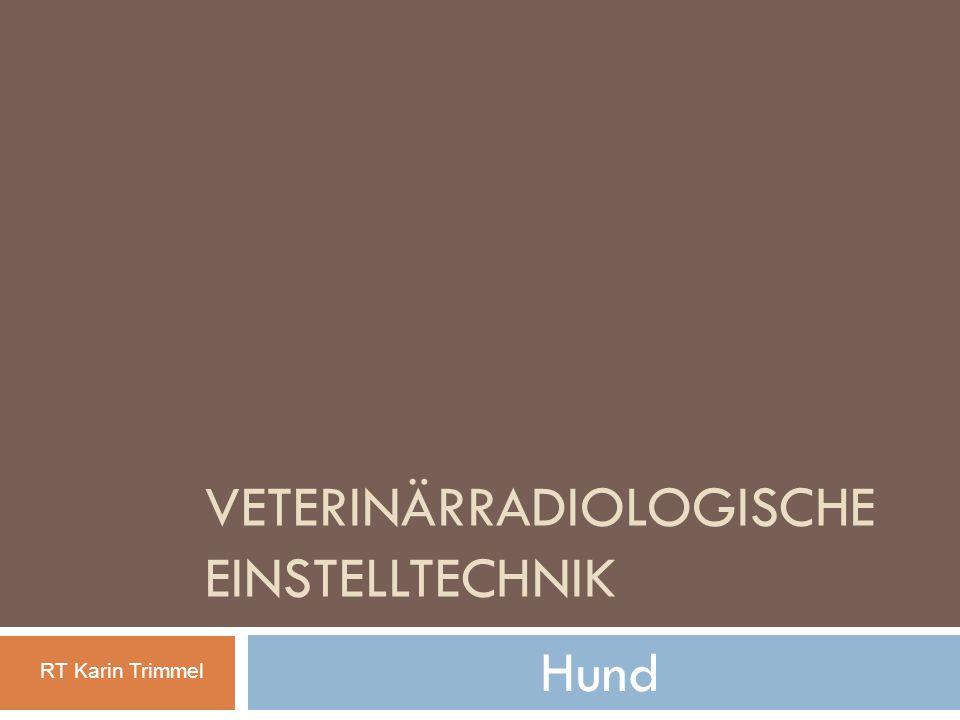 VETERINÄRRADIOLOGISCHE EINSTELLTECHNIK Hund RT Karin Trimmel