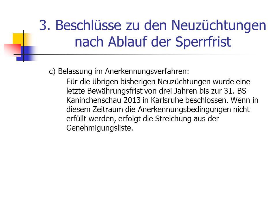 3. Beschlüsse zu den Neuzüchtungen nach Ablauf der Sperrfrist c) Belassung im Anerkennungsverfahren: Für die übrigen bisherigen Neuzüchtungen wurde ei