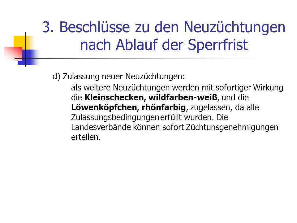 3. Beschlüsse zu den Neuzüchtungen nach Ablauf der Sperrfrist d) Zulassung neuer Neuzüchtungen: als weitere Neuzüchtungen werden mit sofortiger Wirkun