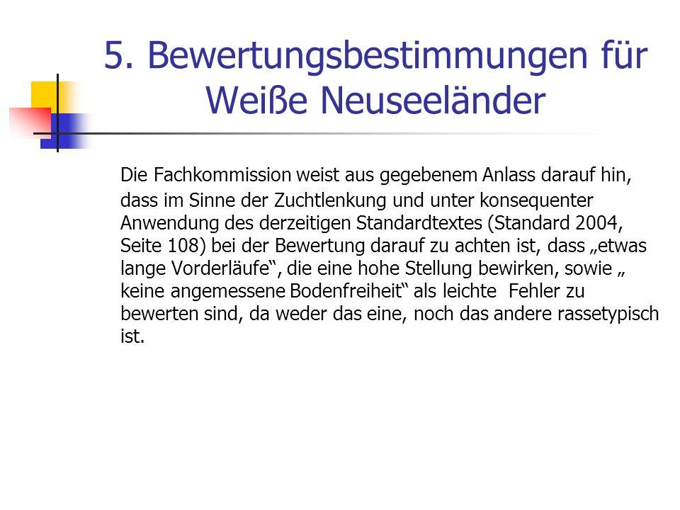 5. Bewertungsbestimmungen für Weiße Neuseeländer Die Fachkommission weist aus gegebenem Anlass darauf hin, dass im Sinne der Zuchtlenkung und unter ko