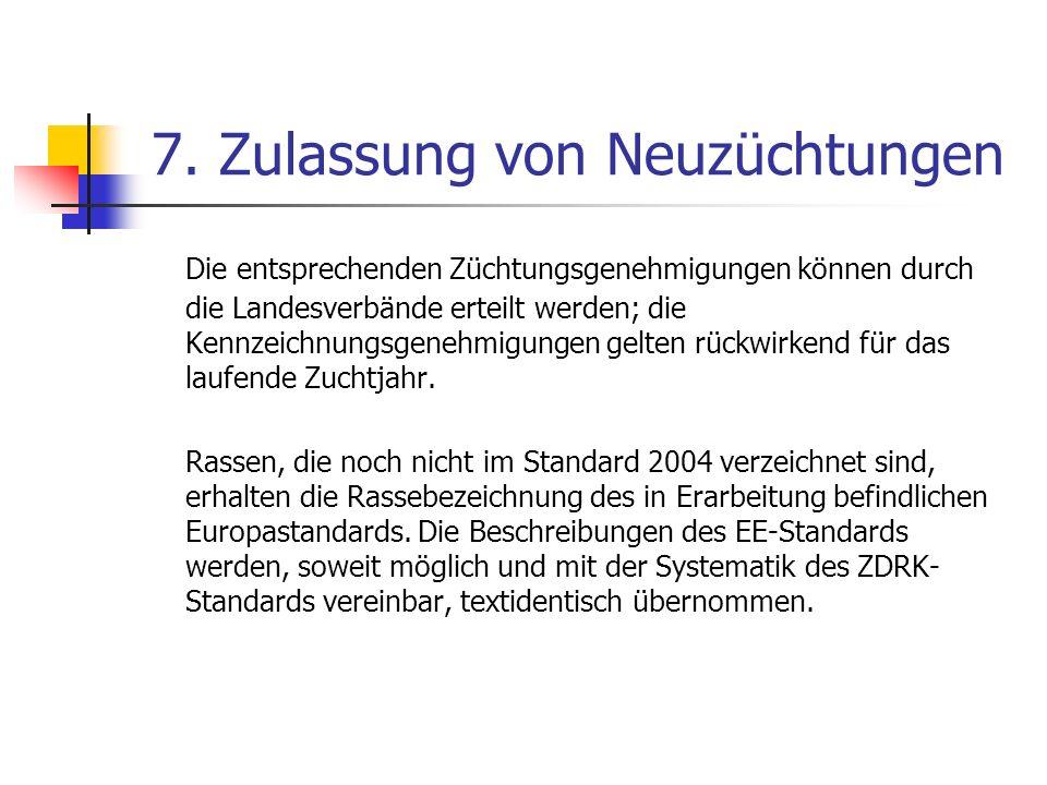 7. Zulassung von Neuzüchtungen Die entsprechenden Züchtungsgenehmigungen können durch die Landesverbände erteilt werden; die Kennzeichnungsgenehmigung