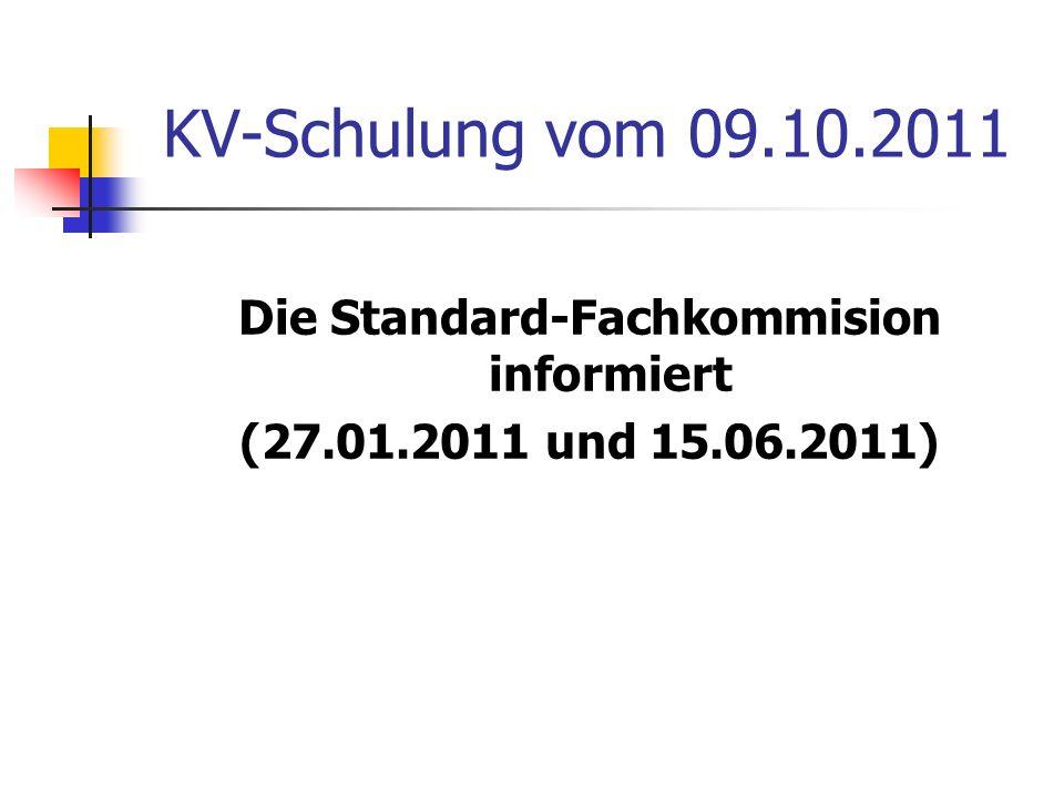 KV-Schulung vom 09.10.2011 Die Standard-Fachkommision informiert (27.01.2011 und 15.06.2011)