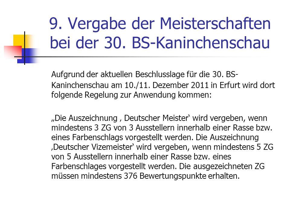 9. Vergabe der Meisterschaften bei der 30. BS-Kaninchenschau Aufgrund der aktuellen Beschlusslage für die 30. BS- Kaninchenschau am 10./11. Dezember 2