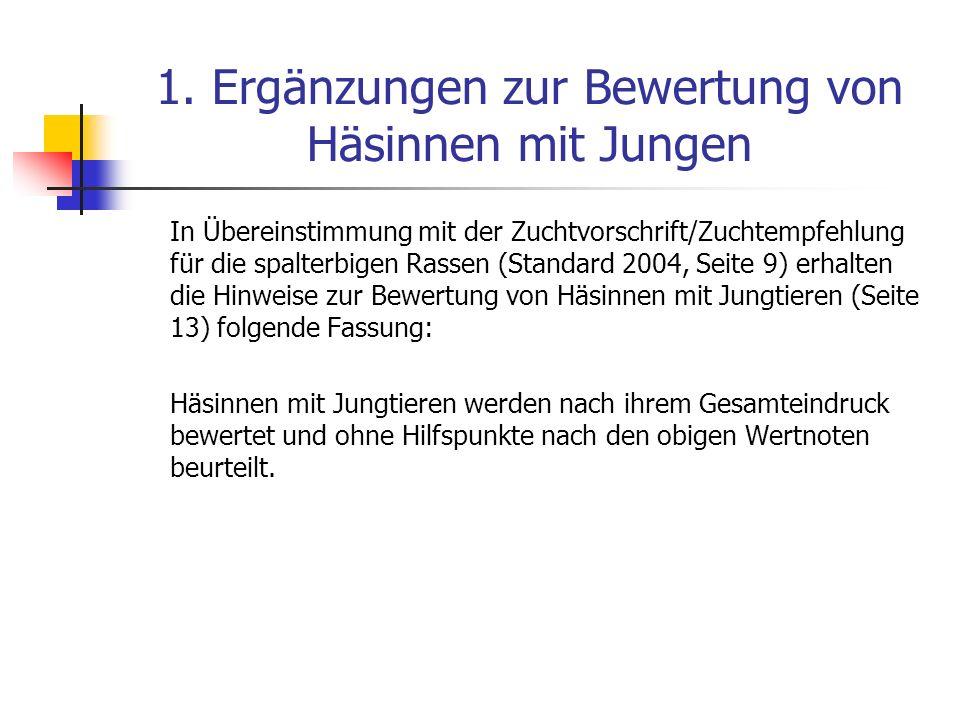1. Ergänzungen zur Bewertung von Häsinnen mit Jungen In Übereinstimmung mit der Zuchtvorschrift/Zuchtempfehlung für die spalterbigen Rassen (Standard