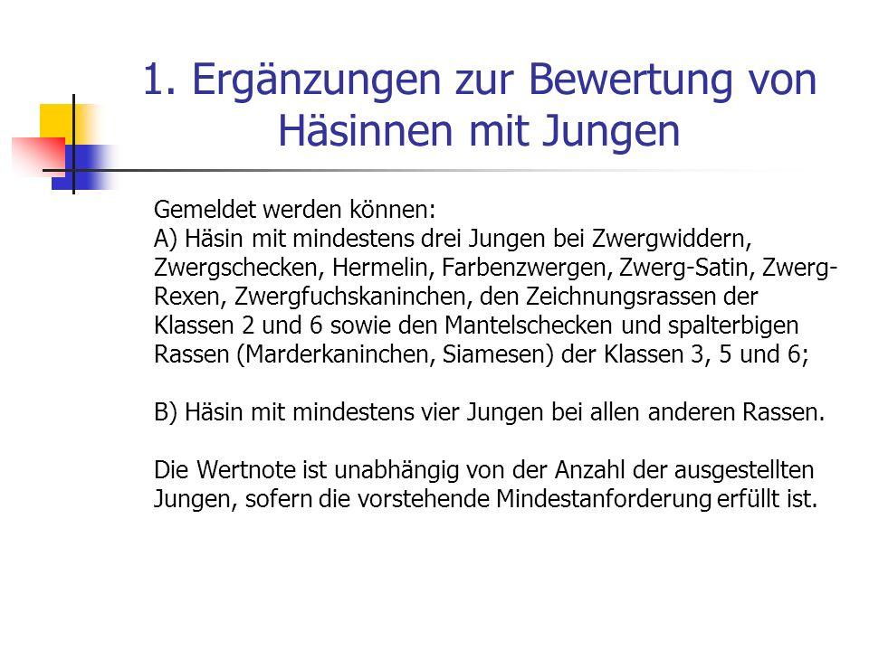 1. Ergänzungen zur Bewertung von Häsinnen mit Jungen Gemeldet werden können: A) Häsin mit mindestens drei Jungen bei Zwergwiddern, Zwergschecken, Herm