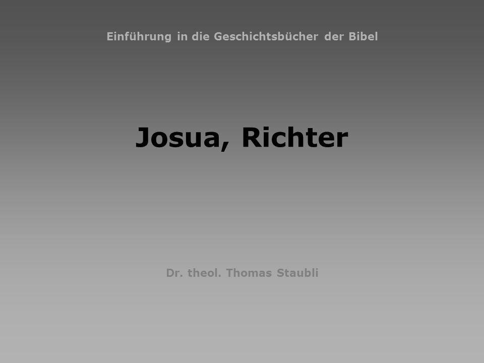 2007-09Josua, Richter1 Einführung in die Geschichtsbücher der Bibel Josua, Richter Dr. theol. Thomas Staubli