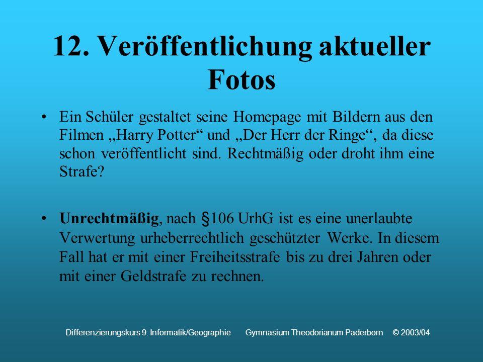 12. Veröffentlichung aktueller Fotos Ein Schüler gestaltet seine Homepage mit Bildern aus den Filmen Harry Potter und Der Herr der Ringe, da diese sch