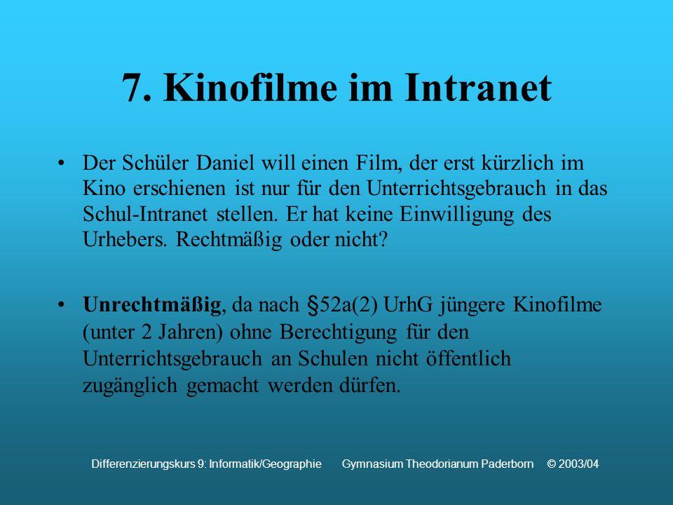 7. Kinofilme im Intranet Der Schüler Daniel will einen Film, der erst kürzlich im Kino erschienen ist nur für den Unterrichtsgebrauch in das Schul-Int
