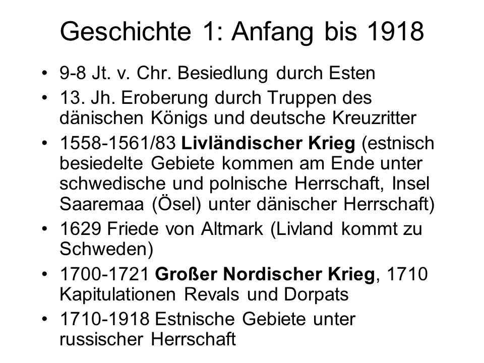 Geschichte 1: Anfang bis 1918 9-8 Jt. v. Chr. Besiedlung durch Esten 13. Jh. Eroberung durch Truppen des dänischen Königs und deutsche Kreuzritter 155