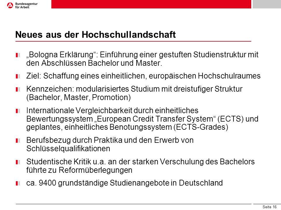 Seite 16 Neues aus der Hochschullandschaft Bologna Erklärung: Einführung einer gestuften Studienstruktur mit den Abschlüssen Bachelor und Master. Ziel