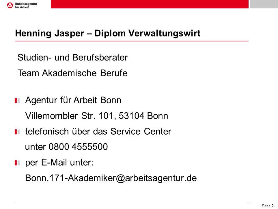 Seite 2 Henning Jasper – Diplom Verwaltungswirt Agentur für Arbeit Bonn Villemombler Str. 101, 53104 Bonn telefonisch über das Service Center unter 08