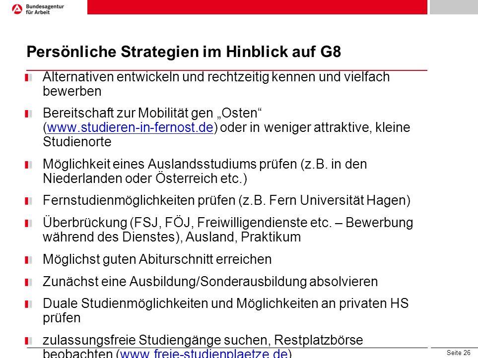 Seite 26 Persönliche Strategien im Hinblick auf G8 Alternativen entwickeln und rechtzeitig kennen und vielfach bewerben Bereitschaft zur Mobilität gen