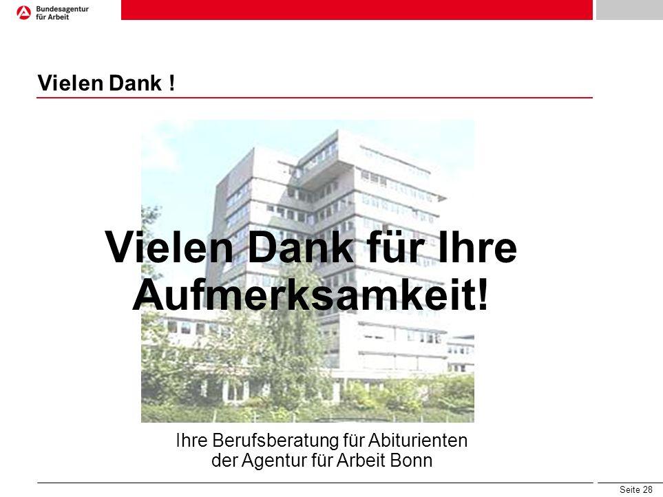 Seite 28 Vielen Dank ! Vielen Dank für Ihre Aufmerksamkeit! Ihre Berufsberatung für Abiturienten der Agentur für Arbeit Bonn