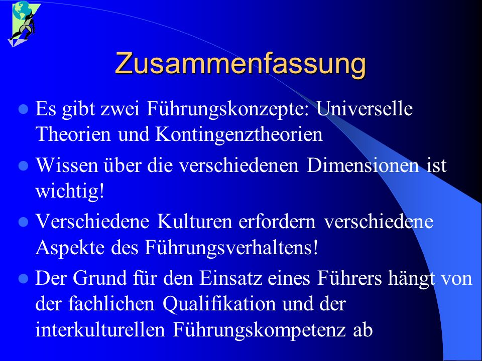 Zusammenfassung Es gibt zwei Führungskonzepte: Universelle Theorien und Kontingenztheorien Wissen über die verschiedenen Dimensionen ist wichtig! Vers