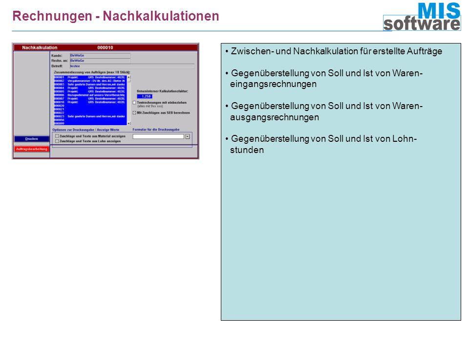 Rechnungen - Nachkalkulationen Zwischen- und Nachkalkulation für erstellte Aufträge Gegenüberstellung von Soll und Ist von Waren- eingangsrechnungen G