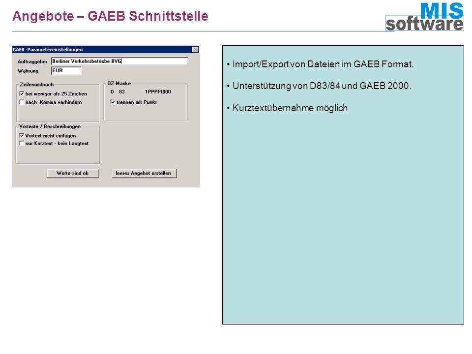 Angebote – GAEB Schnittstelle Import/Export von Dateien im GAEB Format. Unterstützung von D83/84 und GAEB 2000. Kurztextübernahme möglich