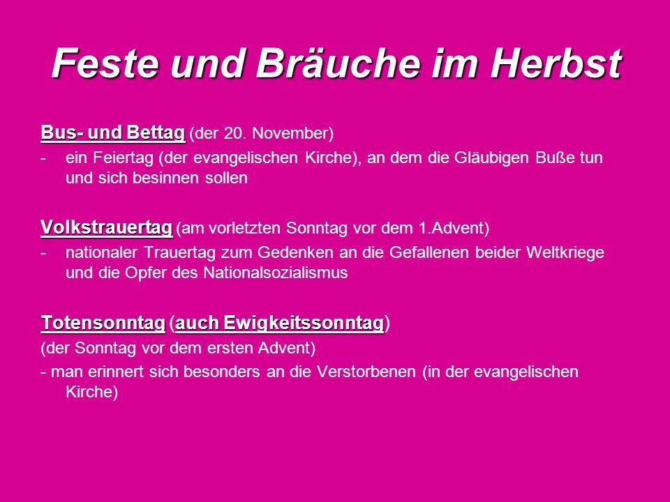 Feste und Bräuche im Herbst Bus- und Bettag Bus- und Bettag (der 20. November) -ein Feiertag (der evangelischen Kirche), an dem die Gläubigen Buße tun