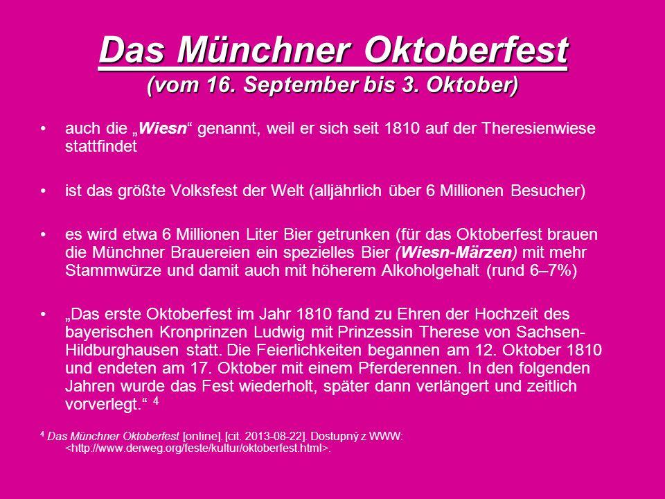 Das Münchner Oktoberfest (vom 16. September bis 3. Oktober) auch die Wiesn genannt, weil er sich seit 1810 auf der Theresienwiese stattfindet ist das