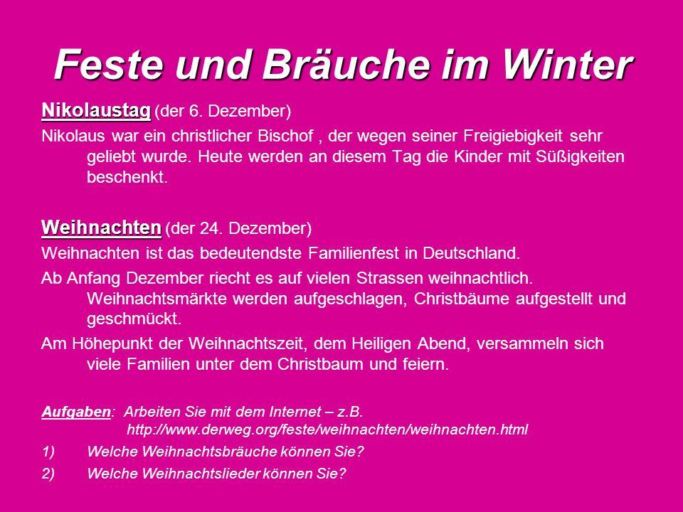 Feste und Bräuche im Winter Nikolaustag Nikolaustag (der 6. Dezember) Nikolaus war ein christlicher Bischof, der wegen seiner Freigiebigkeit sehr geli