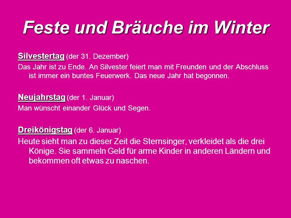 Feste und Bräuche im Winter Silvestertag Silvestertag (der 31. Dezember) Das Jahr ist zu Ende. An Silvester feiert man mit Freunden und der Abschluss