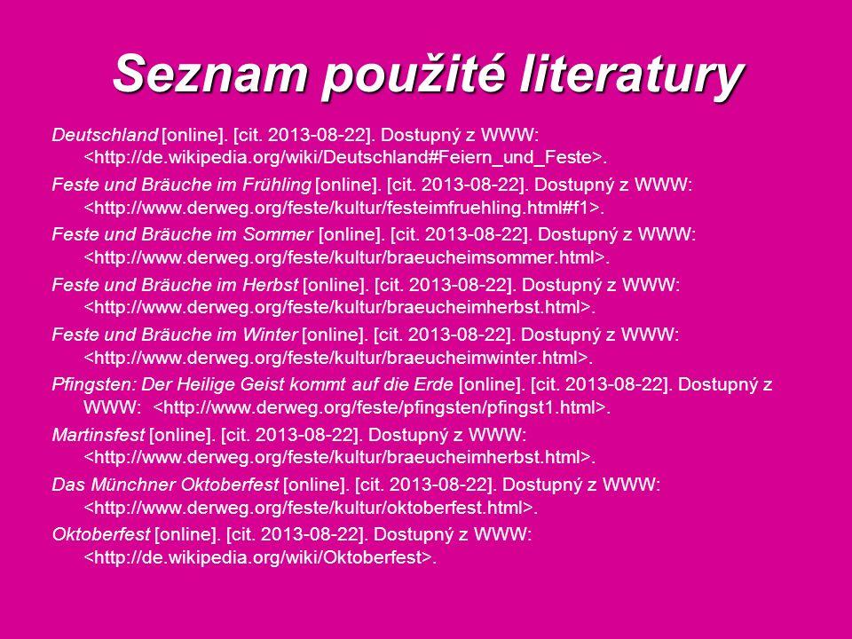 Seznam použité literatury Deutschland [online]. [cit. 2013-08-22]. Dostupný z WWW:. Feste und Bräuche im Frühling [online]. [cit. 2013-08-22]. Dostupn