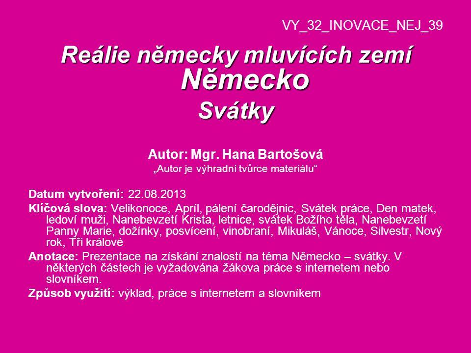 Reálie německy mluvících zemí Německo Svátky Autor: Mgr. Hana Bartošová Autor je výhradní tvůrce materiálu Datum vytvoření: 22.08.2013 Klíčová slova: