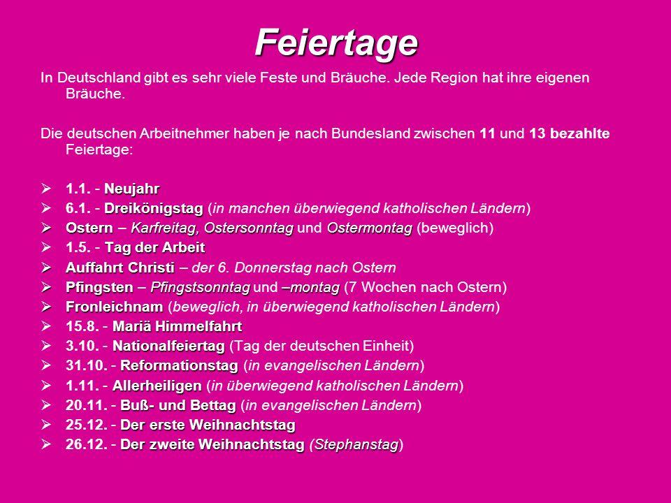 Feiertage In Deutschland gibt es sehr viele Feste und Bräuche. Jede Region hat ihre eigenen Bräuche. Die deutschen Arbeitnehmer haben je nach Bundesla