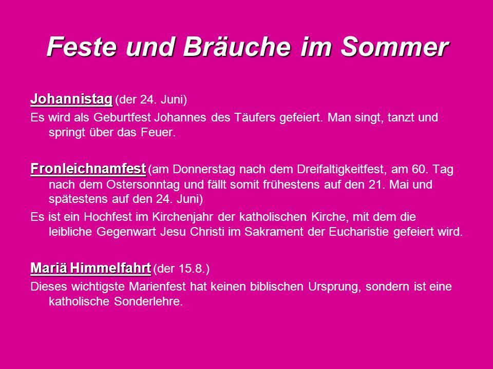 Feste und Bräuche im Sommer Johannistag Johannistag (der 24. Juni) Es wird als Geburtfest Johannes des Täufers gefeiert. Man singt, tanzt und springt