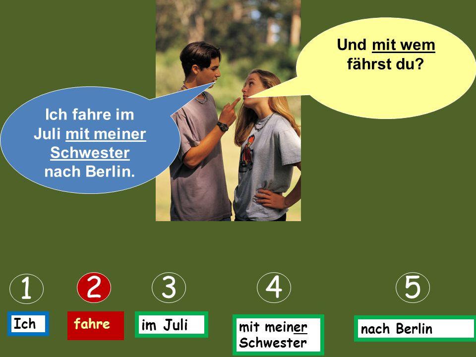 Ich fahre im Juli nach Berlin. Und wann fährst du? 1 235 Ichfahre im Juli nach Berlin