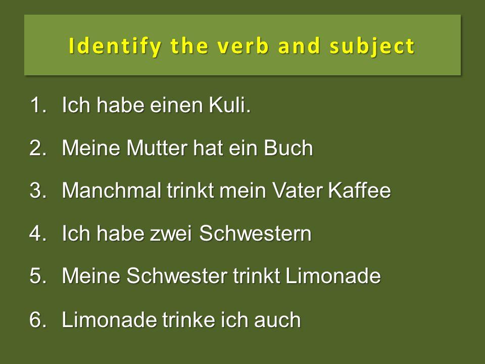 Identify the verb and subject 1.Ich habe einen Kuli.