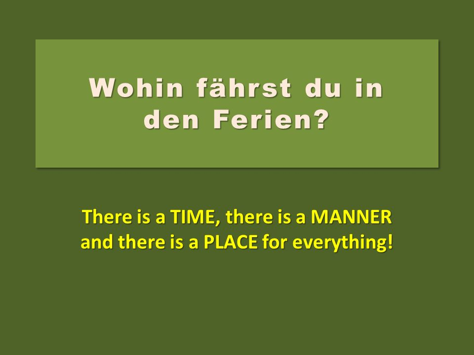 verb Basic Rules of German Word Order 1.The verb is always the second idea 2. 2.The subject goes either first or third 3.TMP (Time, Manner, Place) Ich