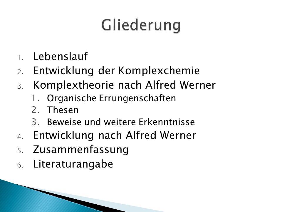 1. Lebenslauf 2. Entwicklung der Komplexchemie 3. Komplextheorie nach Alfred Werner 1.Organische Errungenschaften 2.Thesen 3.Beweise und weitere Erken