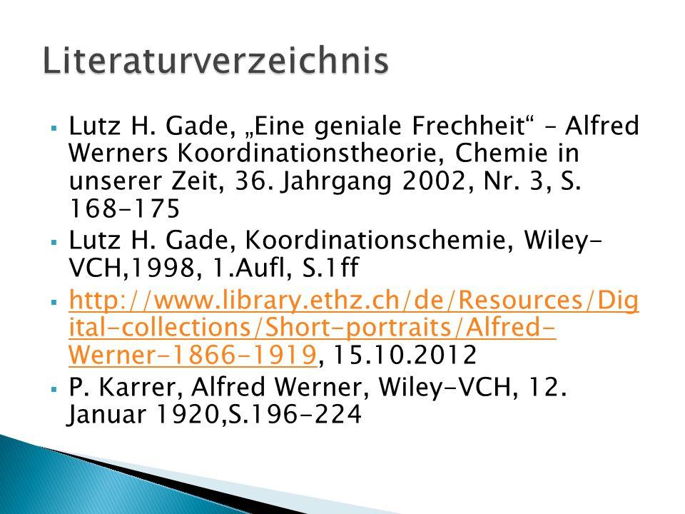 Lutz H. Gade, Eine geniale Frechheit – Alfred Werners Koordinationstheorie, Chemie in unserer Zeit, 36. Jahrgang 2002, Nr. 3, S. 168-175 Lutz H. Gade,