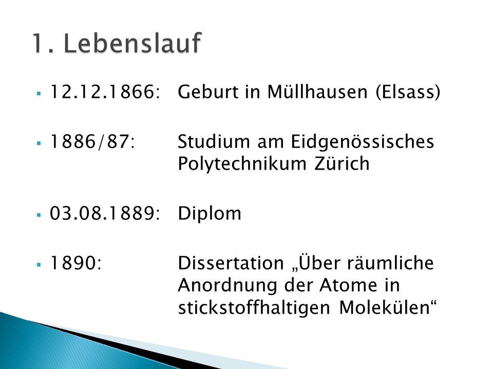 Bis 1892: Aufenthalt am Collège de France 1893:Habilitation; Beiträge zur Theorie von Affinität und Valenz 1913:Chemie Nobelpreis für sein Lebenswerk 15.11.1919:Zürich mit 52 Jahren