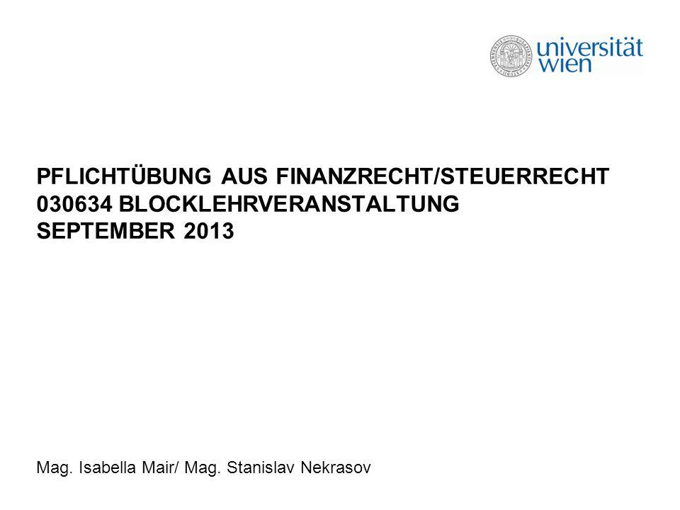 PFLICHTÜBUNG AUS FINANZRECHT/STEUERRECHT 030634 BLOCKLEHRVERANSTALTUNG SEPTEMBER 2013 Mag.